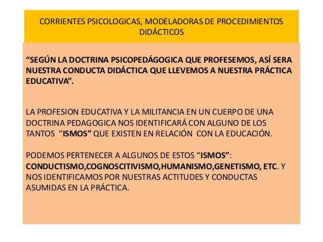 """CORRIENTES PSICOLOGICAS, MODELADORAS DE PROCEDIMIENTOS DIDÁCTICOS """"SEGÚN LA DOCTRINA PSICOPEDÁGOGICA QUE PROFESEMOS, ASÍ S..."""