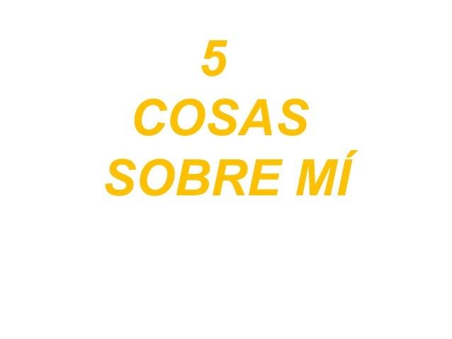 5COSASSOBRE MÍ