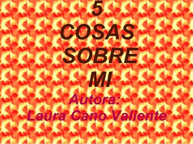 5COSASSOBREMIAutora:Laura Cano Valiente