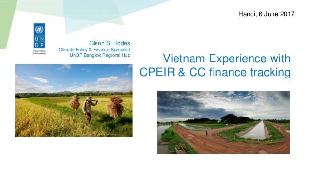 Vietnam Experience with CPEIR & CC finance tracking Glenn S. Hodes Climate Policy & Finance Specialist UNDP Bangkok Region...