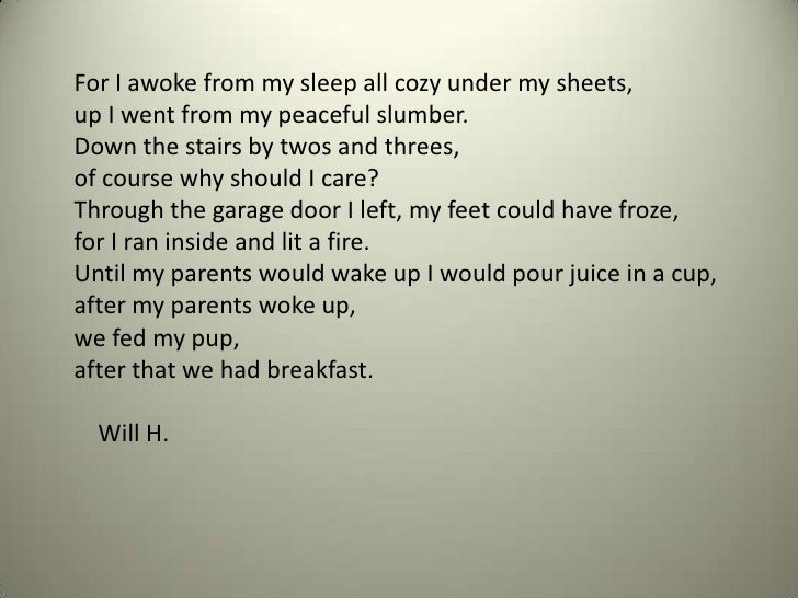 For I awoke from my sleep all cozy under my sheets,<br />up I went from my peaceful slumber.<br />Down the stairs by twos ...