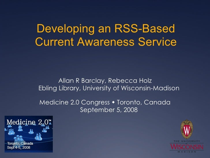 Developing an RSS-Based Current Awareness Service <ul><li>Allan R Barclay, Rebecca Holz Ebling Library, University of Wisc...