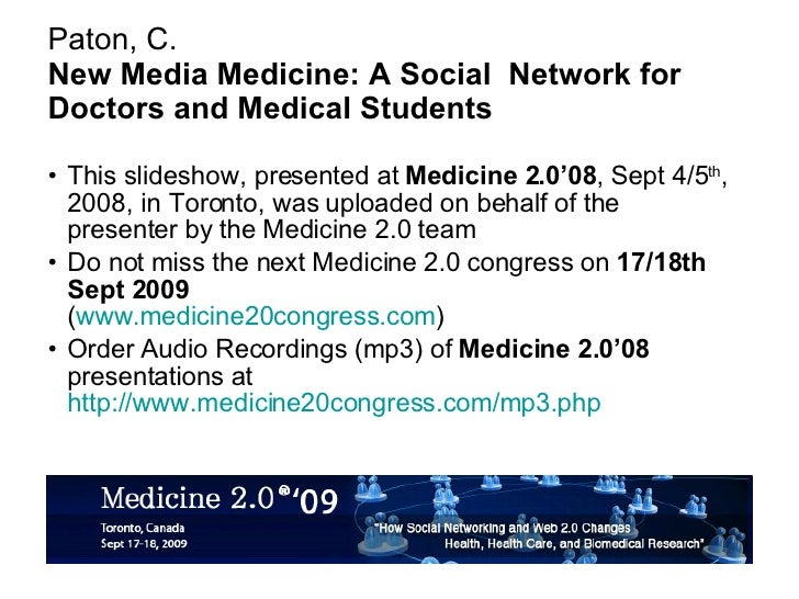 Paton, C. New Media Medicine: A Social  Network for Doctors and Medical Students <ul><li>This slideshow, presented at  Med...