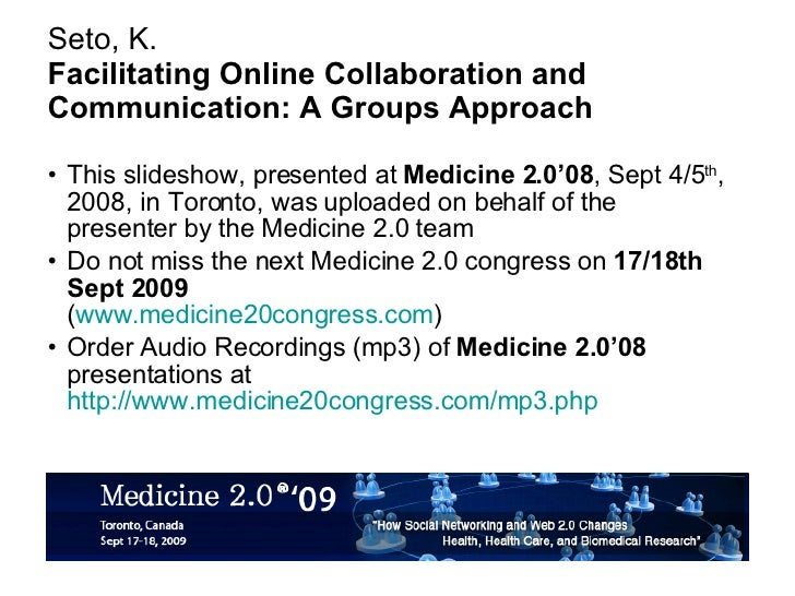 Seto, K. Facilitating Online Collaboration and Communication: A Groups Approach <ul><li>This slideshow, presented at  Medi...