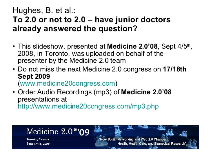 Hughes, B. et al.: To 2.0 or not to 2.0 – have junior doctors already answered the question? <ul><li>This slideshow, prese...