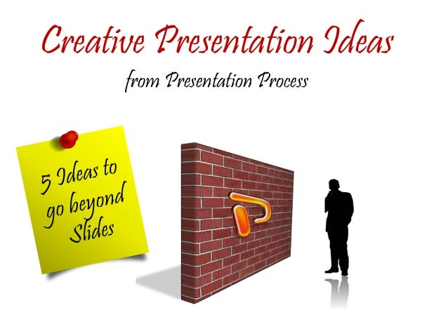 Creative Presentation Ideas from Presentation Process