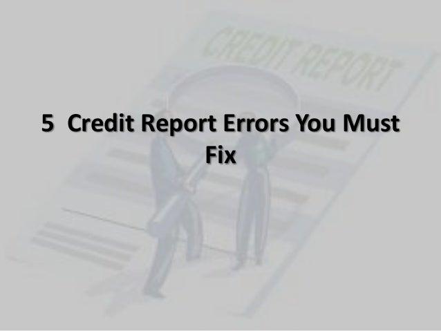 5 Credit Report Errors You MustFix