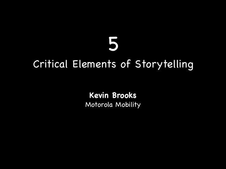 5Critical Elements of Storytelling           Kevin Brooks          Motorola Mobility