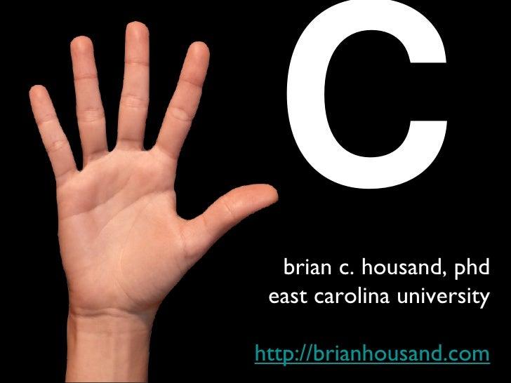 C brian c. housand, phd east carolina university http://brianhousand.com