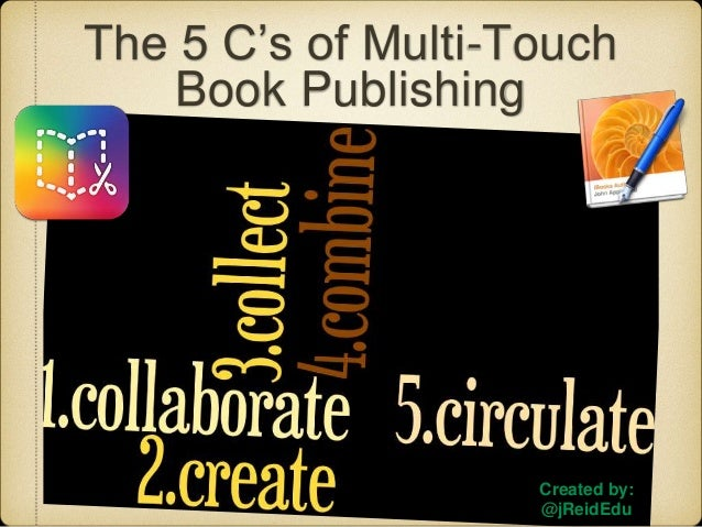 Created by: @jReidEdu The 5 C's of Multi-Touch Book Publishing