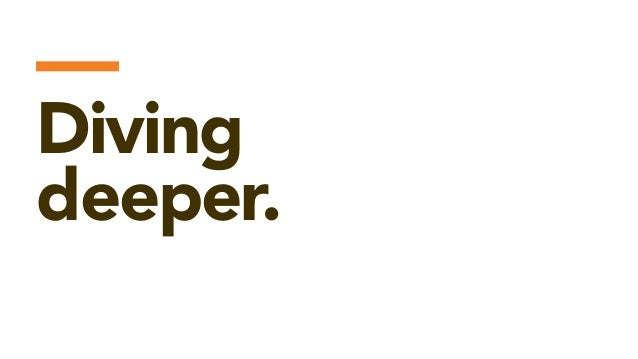— Diving deeper.