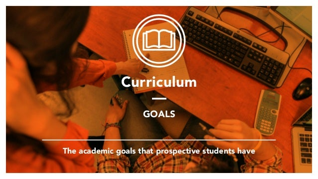 Curriculum — GOALS The academic goals that prospective students have