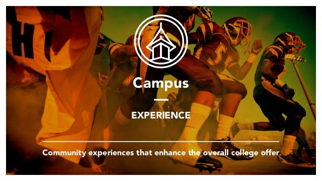 Campus — EXPERIENCE Community experiences that enhance the overall college offer
