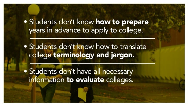 • Students don't know how to prepare   years in advance to apply to college.  • Students don't know how to transla...