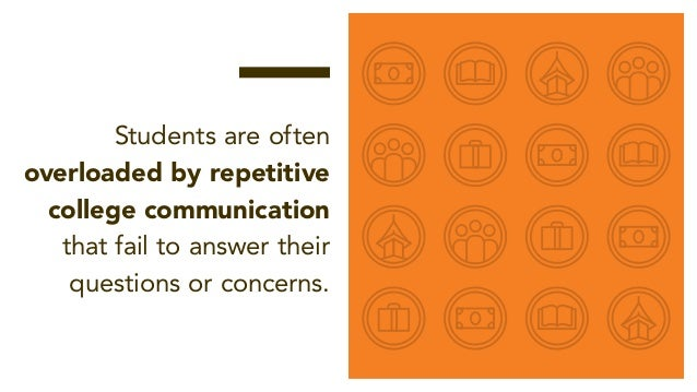 — Students are often overloaded by repetitive college communication that fail to answer their questions or concerns.