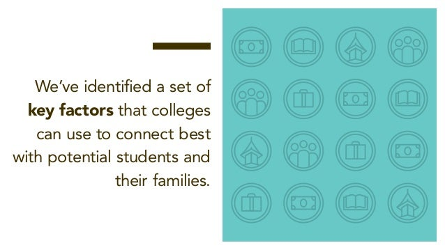 — We've identified a set of key factors that colleges can use to connect best with potential students and their families.