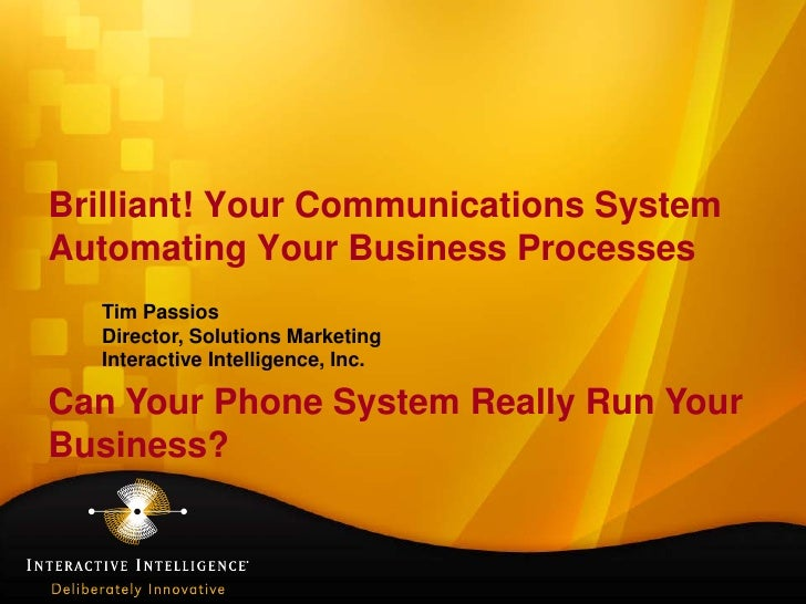 Brilliant! Your Communications SystemAutomating Your Business Processes  Tim Passios  Director, Solutions Marketing  Inter...