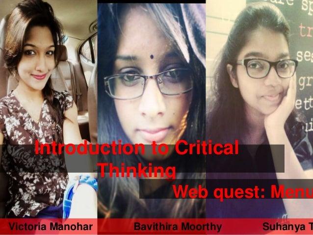 Introduction to Critical Thinking Web quest: Menu Victoria Manohar Bavithira Moorthy Suhanya T