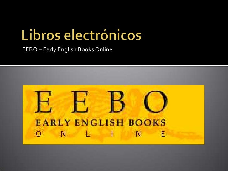 Libros electrónicos<br />EEBO – EarlyEnglishBooks Online<br />