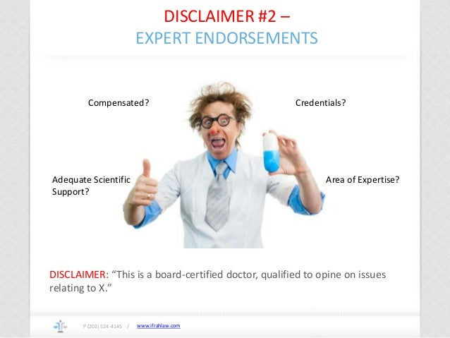 www.ifrahlaw.com DISCLAIMER #2 – EXPERT ENDORSEMENTS P (202) 524-4145 / Compensated? Credentials? Adequate Scientific Supp...