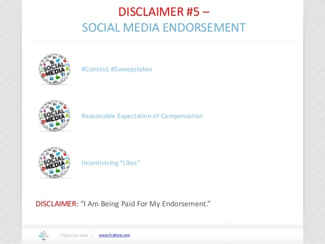 www.ifrahlaw.com DISCLAIMER #5 – SOCIAL MEDIA ENDORSEMENT P (202) 524-4145 / #Contest; #Sweepstakes Reasonable Expectation...