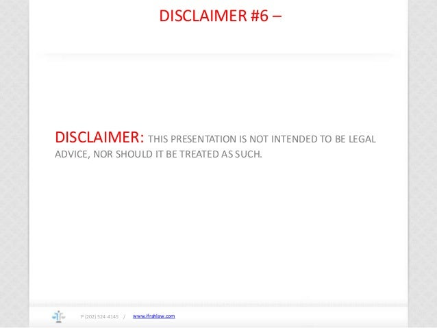 www.ifrahlaw.com DISCLAIMER #6 – P (202) 524-4145 / DISCLAIMER: THIS PRESENTATION IS NOT INTENDED TO BE LEGAL ADVICE, NOR ...