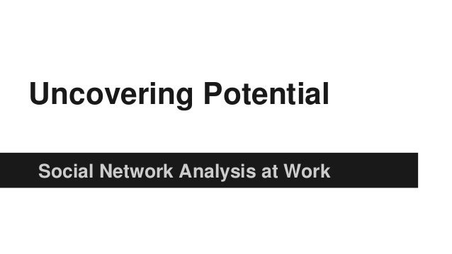 Uncovering Potential Social Network Analysis at Work