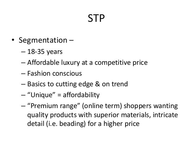 segmentation topshop File (txt) or read online for free a research document analysing topman's current marketing strategy, consumer segmentation and macro trends affecting the brand topman was created in 1978, 14 years after topshop launched, to concentrate exclusively on clothing for young men they have managed to establish.