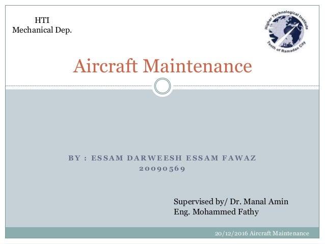B Y : E S S A M D A R W E E S H E S S A M F A W A Z 2 0 0 9 0 5 6 9 Aircraft Maintenance HTI Mechanical Dep. 20/12/2016 Ai...