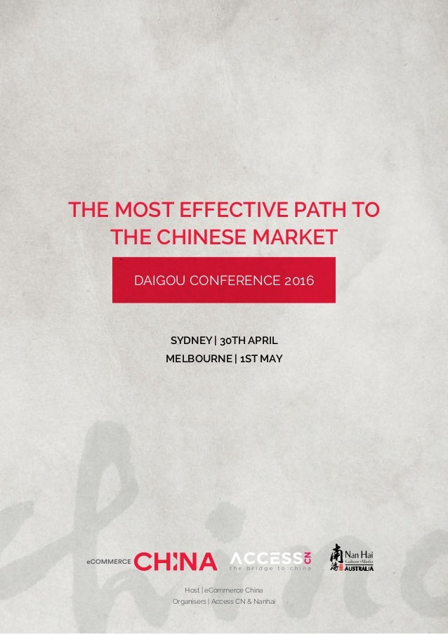THE MOST EFFECTIVE PATH TO THE CHINESE MARKET DAIGOU CONFERENCE 2016 SYDNEY | 30TH APRIL MELBOURNE | 1ST MAY Host | eComme...