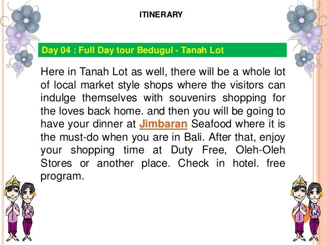 Here in Tanah Lot as well, there will be a whole lot of local market style shops where the visitors can indulge themselves...