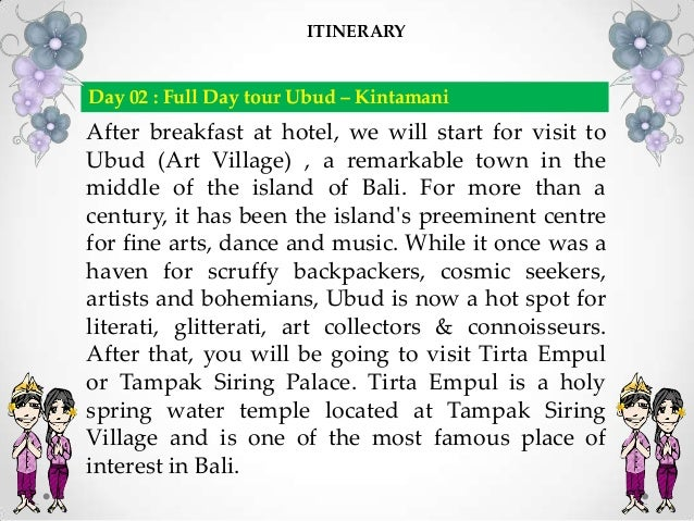 After breakfast at hotel, we will start for visit to Ubud (Art Village) , a remarkable town in the middle of the island of...