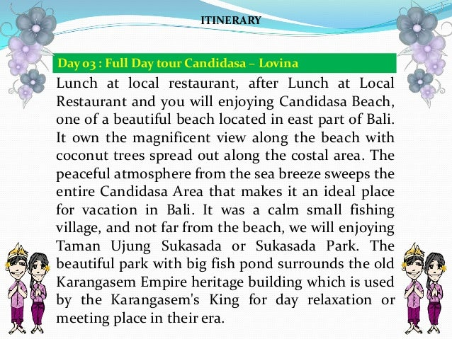 Lunch at local restaurant, after Lunch at Local Restaurant and you will enjoying Candidasa Beach, one of a beautiful beach...