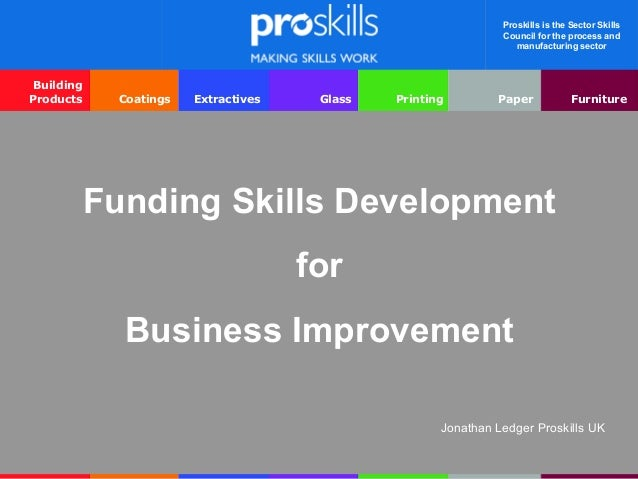 Proskills is the Sector Skills Council for the process and manufacturing sector Building Products Coatings Extractives Gla...