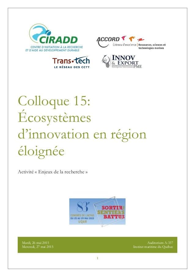 1 Colloque 15: Écosystèmes d'innovation en région éloignée Activité « Enjeux de la recherche » Mardi, 26 mai 2015 Mercredi...