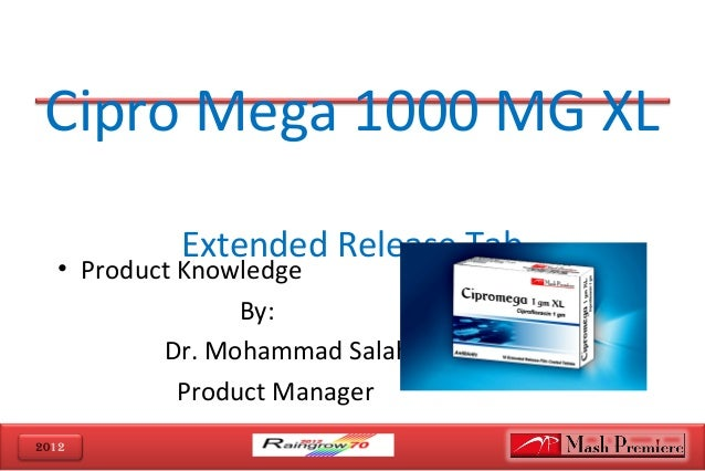 2012 Cipro Mega 1000 MG XL Extended Release Tab • Product Knowledge By: Dr.  ...