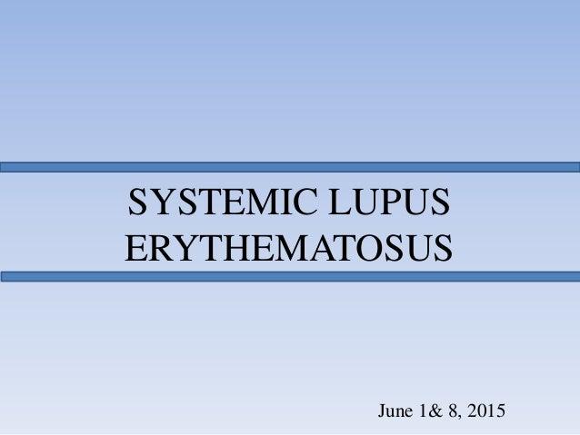 SYSTEMIC LUPUS ERYTHEMATOSUS June 1& 8, 2015