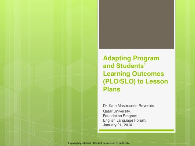 Copyright protected. Request permission to distribute. Adapting Program and Students' Learning Outcomes (PLO/SLO) to Lesso...