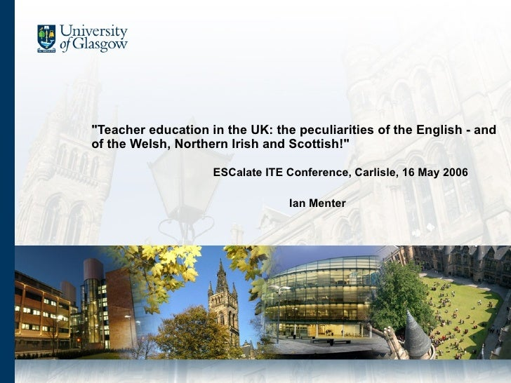 """""""Teacher education in the UK: the peculiarities ofthe English - and of the Welsh, Northern Irish and Scottish!""""..."""