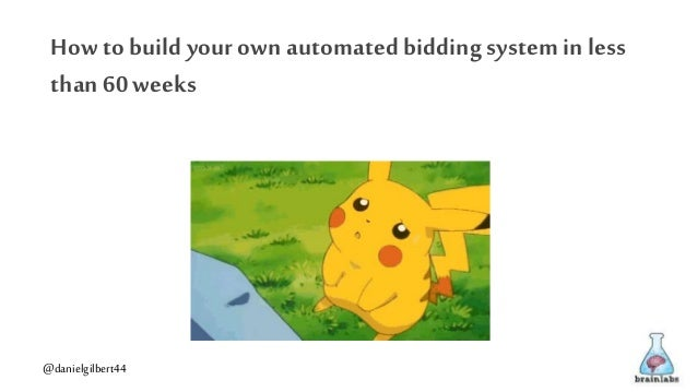 @danielgilbert44 How to build yourown automated bidding system in less than 60 weeks