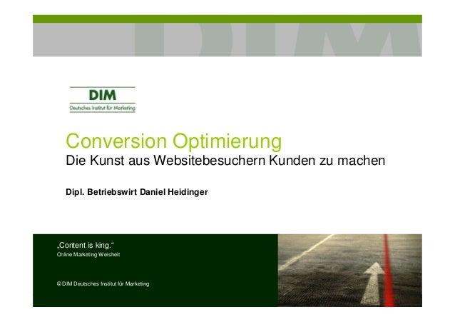 """Conversion OptimierungDie Kunst aus Websitebesuchern Kunden zu machenDipl. Betriebswirt Daniel Heidinger""""Content is king.""""..."""