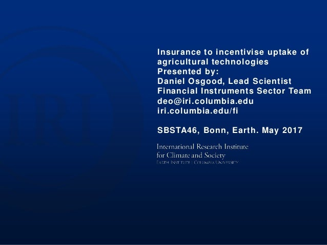 Index Insurance and Satellites: the IRI Perspective Daniel Osgood, Lead Scientist Financial Instruments Sector Team deo@ir...