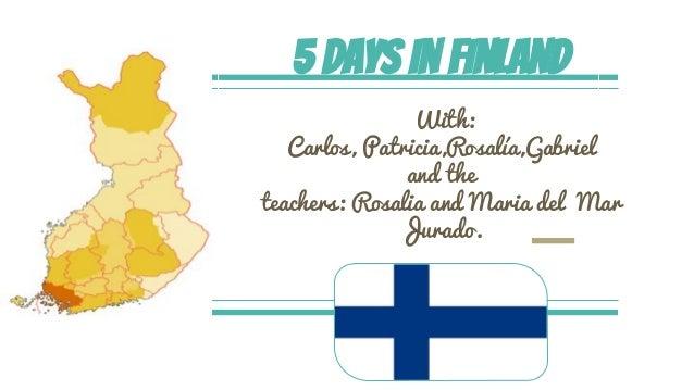 5 days in Finland With: Carlos, Patricia,Rosalía,Gabriel and the teachers: Rosalia and Maria del Mar Jurado.