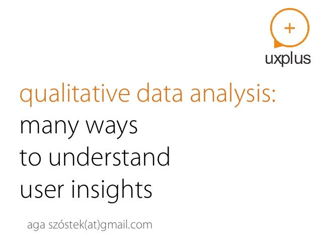 qualitative data analysis: many ways to understand user insights aga szóstek(at)gmail.com