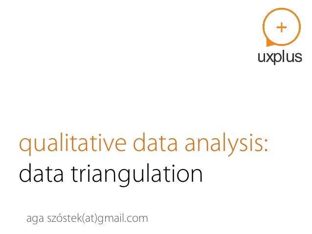 qualitative data analysis:  data triangulation  aga szóstek(at)gmail.com