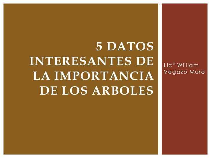 5 DATOSINTERESANTES DE    Lic° William                   Vegazo Muro LA IMPORTANCIA  DE LOS ARBOLES