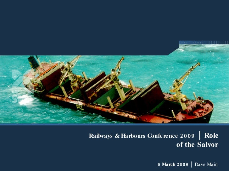 Railways & Harbours Conference 2009  │ Role of the Salvor   6 March 2009  │  Dave Main