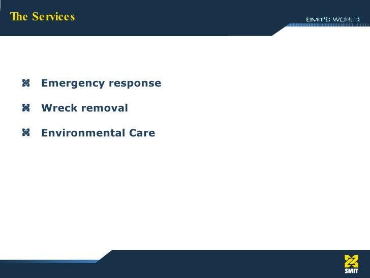 1. The Services The Services <ul><li>Emergency response </li></ul><ul><li>Wreck removal </li></ul><ul><li>Environmental Ca...