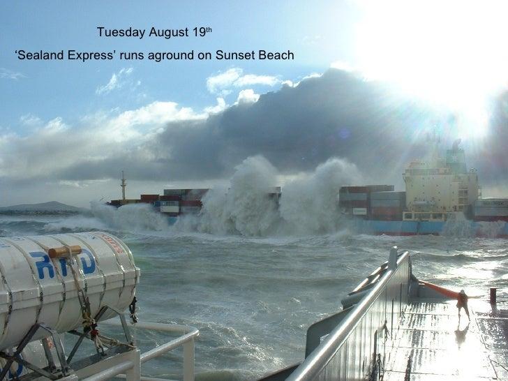 Tuesday August 19 th ' Sealand Express' runs aground on Sunset Beach