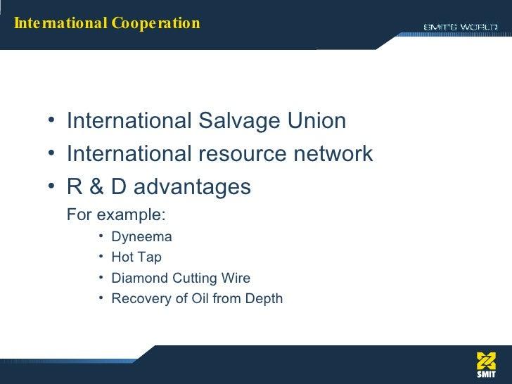 International Cooperation: <ul><li>International Salvage Union </li></ul><ul><li>International resource network </li></ul>...